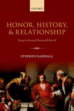 Honor, History, and Relationship: Essays in Second-Personal Ethics II de Stephen Darwall