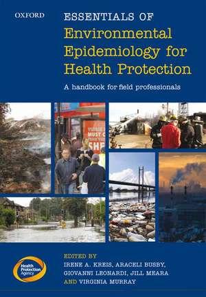 Essentials of Environmental Epidemiology for Health Protection: A handbook for field professionals de Irene A. Kreis