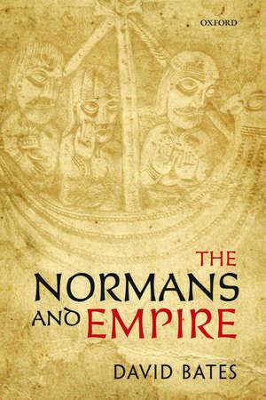 The Normans and Empire de David Bates