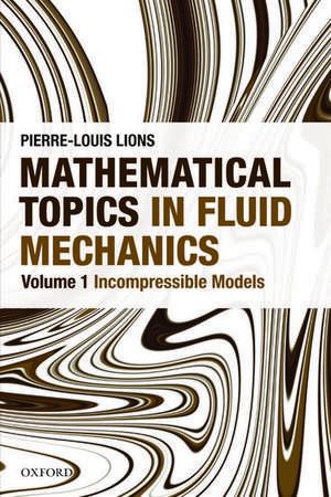 Mathematical Topics in Fluid Mechanics: Volume 1: Incompressible Models de Pierre-Louis Lions
