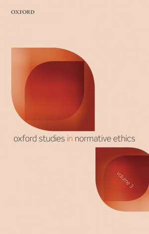 Oxford Studies in Normative Ethics, Volume 3 de Mark Timmons