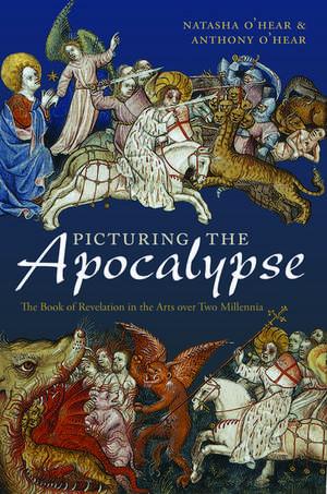 Picturing the Apocalypse: The Book of Revelation in the Arts over Two Millennia de Natasha O'Hear
