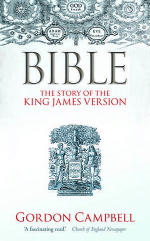 Bible: The Story of the King James Version de Gordon Campbell