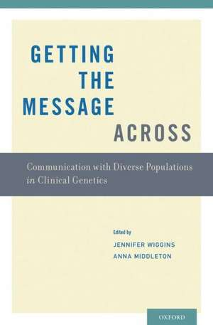 Getting the Message Across: Communication with Diverse Populations in Clinical Genetics de Jennifer Wiggins