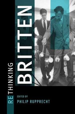 Rethinking Britten de Philip Rupprecht