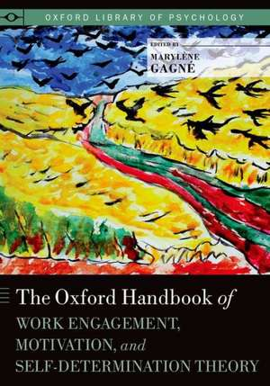 The Oxford Handbook of Work Engagement, Motivation, and Self-Determination Theory de Marylene Gagne