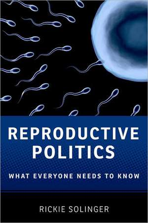 Reproductive Politics: What Everyone Needs to Know® de Rickie Solinger