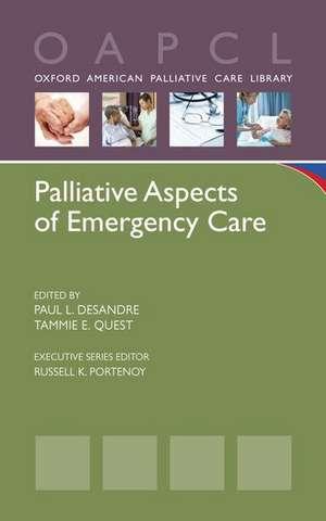 Palliative Aspects of Emergency Care de Paul L. DeSandre