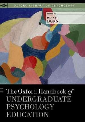The Oxford Handbook of Undergraduate Psychology Education de Dana S. Dunn