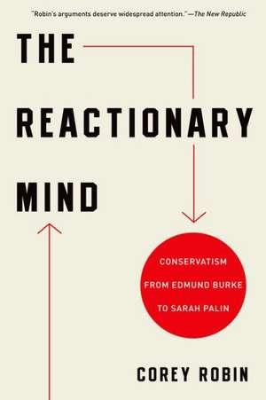 The Reactionary Mind: Conservatism from Edmund Burke to Sarah Palin de Corey Robin