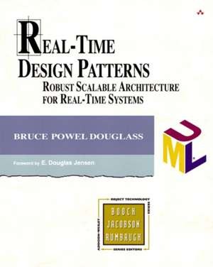 Real-Time Design Patterns:  Robust Scalable Architecture for Real-Time Systems [With CDROM] de Bruce Powel Douglass