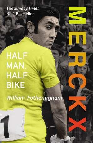 Merckx: Half Man, Half Bike de William Fotheringham