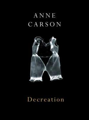 Decreation de Anne Carson