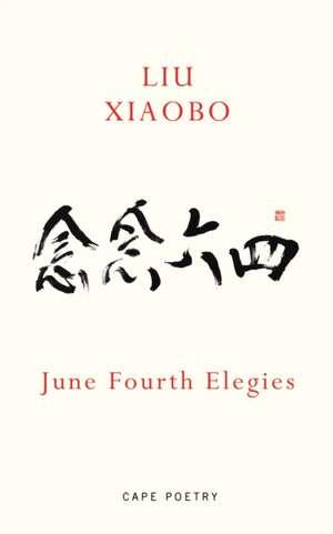 June Fourth Elegies de Liu Xiaobo
