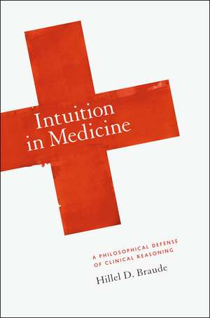 Intuition in Medicine – A Philosophical Defense of Clinical Reasoning