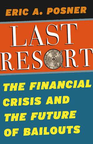 Last Resort: The Financial Crisis and the Future of Bailouts de Eric A. Posner