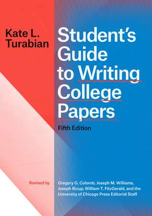 Student's Guide to Writing College Papers, Fifth Edition de Kate L. Turabian