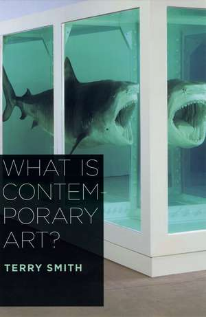 What Is Contemporary Art? de Terry Smith