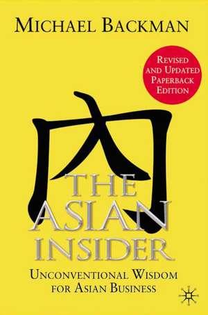 The Asian Insider: Unconventional Wisdom for Asian Business de M. Backman