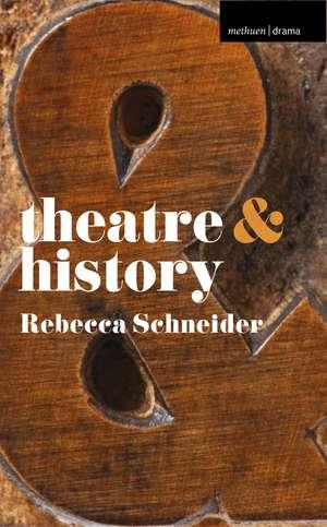 Theatre & History de Rebecca Schneider