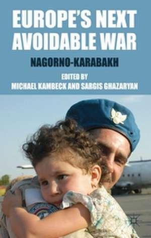 Europe's Next Avoidable War: Nagorno-Karabakh de M. Kambeck