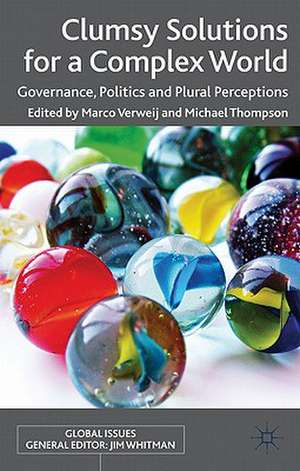 Clumsy Solutions for a Complex World: Governance, Politics and Plural Perceptions de M. Verweij