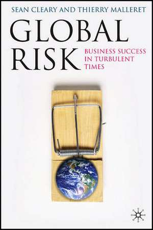 Global Risk: Business Success in Turbulent Times de Sean Cleary