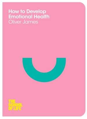 How to Develop Emotional Health de Oliver James