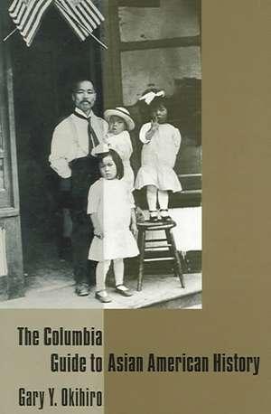 The Columbia Guide to Asian American History de Gary Okihiro