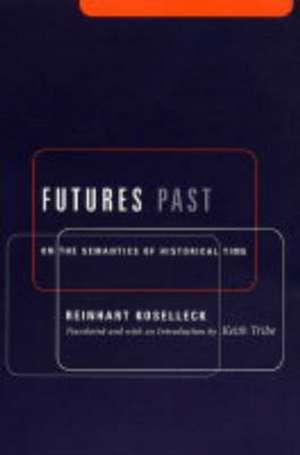 Futures Past – On the Semantics of Historical Time de Reinhardt Koselleck