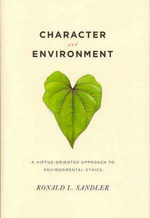 Character and Environment – A Virtue–Oriented Approach to Environmental Ethics