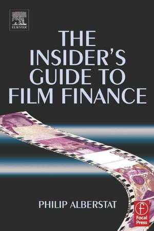 The Insider's Guide to Film Finance de Philip Alberstat
