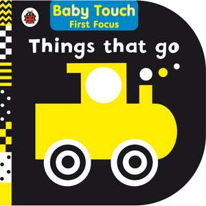 Things That Go: Baby Touch First Focus