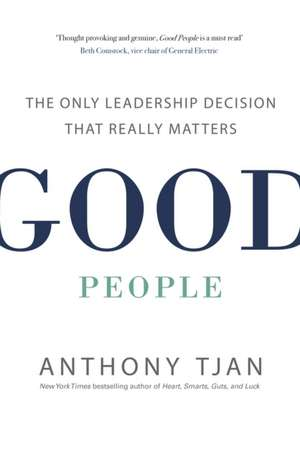 Good People: The Only Leadership Decision That Really Matters de Anthony Tjan