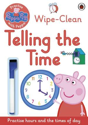 Peppa Pig, Practise with Peppa, Wipe-Clean Telling the Time imagine