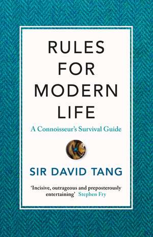 Rules for Modern Life: A Connoisseur's Survival Guide de Sir David Tang