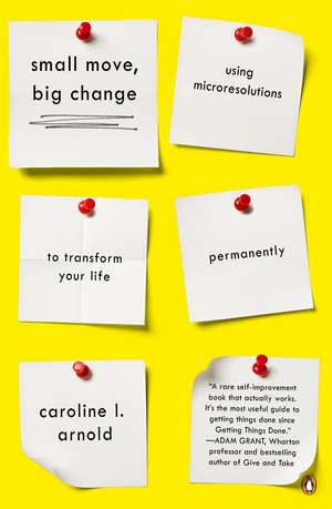 Small Move, Big Change: Using Microresolutions to Transform Your Life Permanently de Caroline L. Arnold