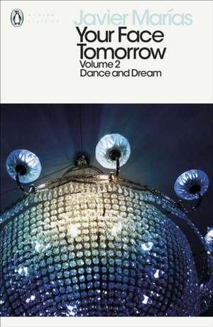 Your Face Tomorrow, Volume 2: Dance and Dream de Javier Marías