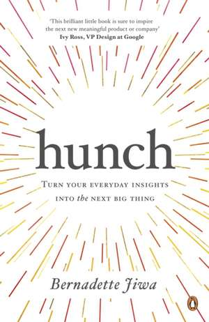 Hunch: Turn Your Everyday Insights into the Next Big Thing de Bernadette Jiwa