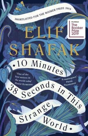 10 Minutes 38 Seconds in this Strange World: SHORTLISTED FOR THE BOOKER PRIZE 2019 de Elif Shafak