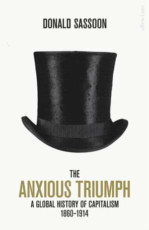 The Anxious Triumph: A Global History of Capitalism, 1860-1914 de Donald Sassoon