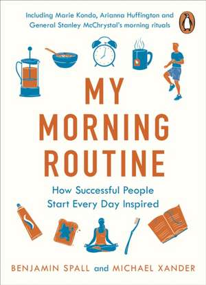 My Morning Routine: How Successful People Start Every Day Inspired de Benjamin Spall