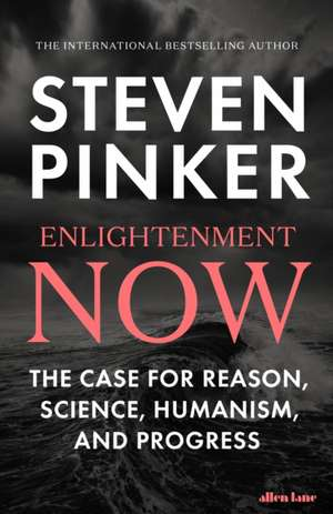Enlightenment Now: The Case for Reason, Science, Humanism, and Progress de Steven Pinker