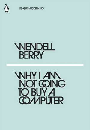 Why I Am Not Going to Buy a Computer de Wendell Berry
