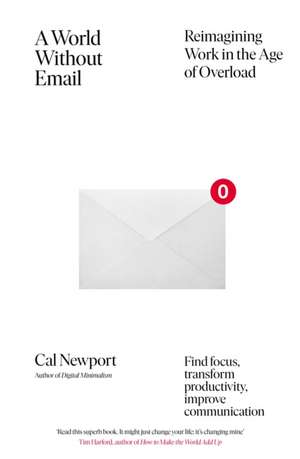 A World Without Email: Find Focus and Transform the Way You Work Forever (from the NYT bestselling productivity expert) de Cal Newport