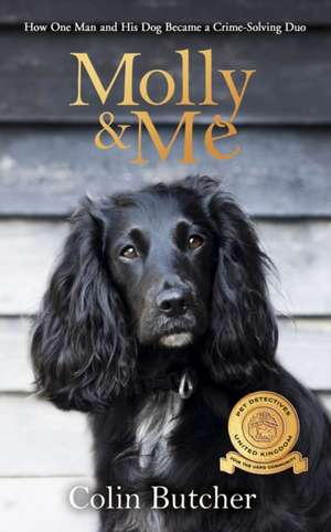 Molly and Me: An extraordinary tale of second chances and how a dog and her owner became the ultimate pet-detective duo de Colin Butcher