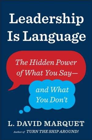 Leadership Is Language: The Hidden Power of What You Say and What You Don't de L. David Marquet