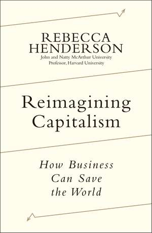 Reimagining Capitalism: How Business Can Save the World de Rebecca Henderson