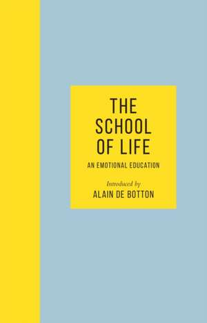 The School of Life: An Emotional Education de The School of Life