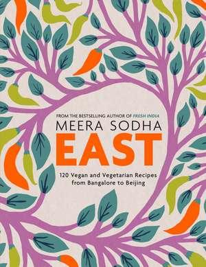 East: 120 Easy and Delicious Asian-inspired Vegetarian and Vegan recipes de Meera Sodha